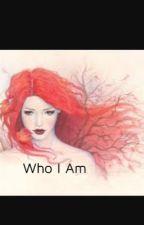 Who I Am by Kaitlynthefirefist