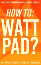 how to: wattpad by allonsbriserleciel