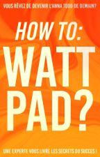 how to: wattpad by allonsbriserleciel