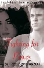 Fighting for Power (Howl of the Elements: Book One) by Youngmama2011