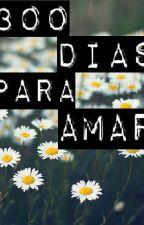 300 Dias Para Amar by somegirl004