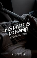 His Name Is No Name! | Levi Ackermann by CepherMari