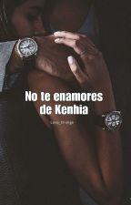 No Te Enamores De Kenhia #NTE by 12moon20