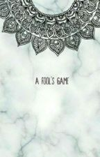 A Fool's Game - Invite Only  by blessedforthebest