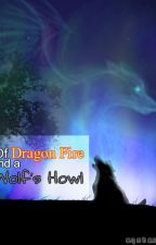 Of Dragon Fire and a Wolfs Howl by aqstark