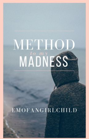 Method to My Madness by EmoFangirlChild