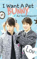 I want a pet BUNNY [DoJae] by TenChittapon10