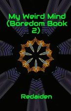 My Weird Mind (Boredom Book 2) by Redaiden