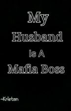 My Husband Is A Mafia Boss by kristen_coleen8three