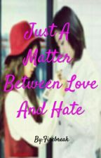 Just A Matter Between Love And Hate (Eunyeon) by Firebreak0618
