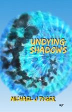 Undying Shadows by MichaelTyger