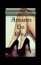 Amante Do Rival  by CassandraMendes