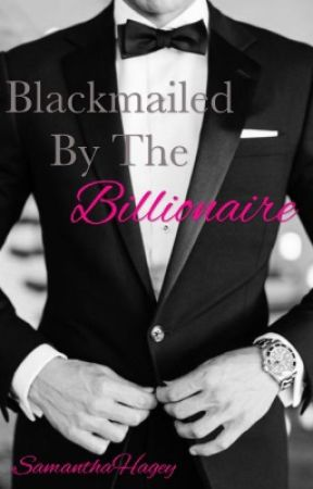 Blackmailed by the Billionaire by SamanthaHagey