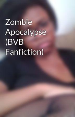 Zombie Apocalypse (BVB Fanfiction) by HeartOfFire2001