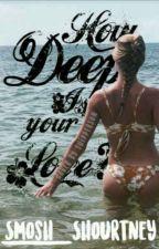 How Deep Is Your Love -Shourtney Fanfiction #watty2017 by Smosh_Shourtney
