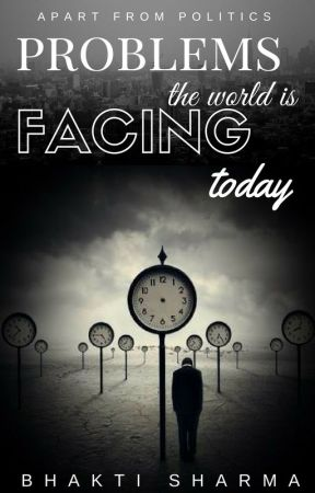 Problems the World is Facing Today by BBQueenoftheWorld