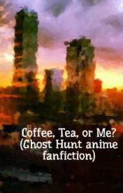 Coffee  Tea  or Me? (Ghost Hunt anime fanfiction) by mweebles