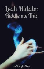 Leah Riddle: Riddle me This (Book 2) by xxShaylee3xx