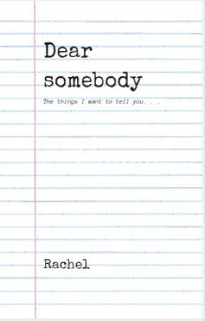Dear, somebody. by rachel_thelamo
