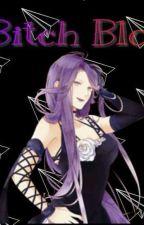 Bitch Blog by -Cordelia_Sakamaki-