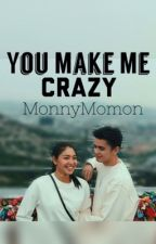 You Make Me Crazy. [JaDine] by MonnyMomon