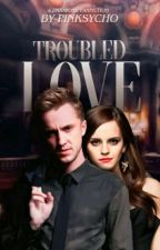 Troubled Love - Dramione by pinksycho