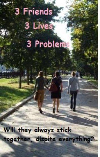 3 Friends. 3 Lives. 3 Problems.
