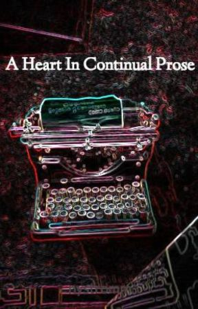 A Heart In Continual Prose by nystromm