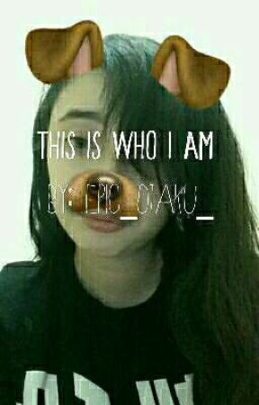 This is who I am  by Epic_Otaku_