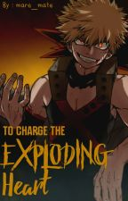 To Charge The Exploding Heart (Bakugou Katsuki X Reader) by mare_mate