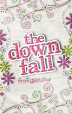 The Down Fall《ON HOLD》 by freakypeculiar