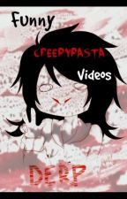 Funny Creepypasta Videos by -xSplendid-