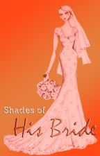 Shades of His Bride by whiteghostwriter