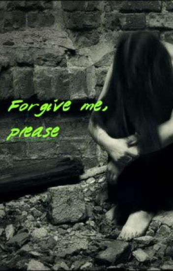 Forgive Me, Please