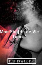 Mon Souffle De Vie Tome 1 TERMINÉ  EN CORRECTION by NemiNetcha