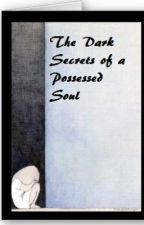 The Dark Secrets of a Possessed Soul by Armiella