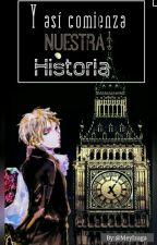 Y Así Comienza Nuestra Historia  (Inglaterra×Lectora) by MeyKirklandJones