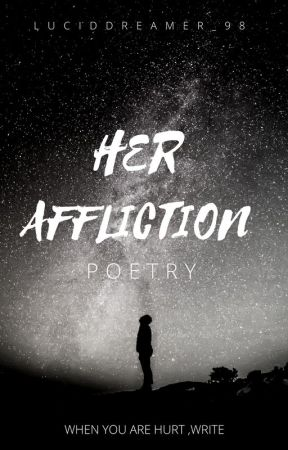 Her Affliction(WATTYS 2017) by LUCIDDREAMER_98