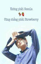 [FanFic][BTS][H] Không phải Socola, cũng chẳng phải Strawberry.  by conmeoluoi2403