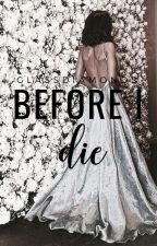 Before I Die | ongoing by thegirlwiththepen80