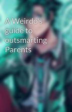 A Weirdo's guide to outsmarting Parents by rocketor
