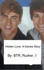Hidden Love: A Kames Story by BTR_Rusher_1