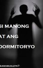 SI MANONG AT ANG DORMITORYO by GodSaveQueenBie