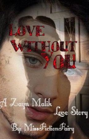 Love Without You: A Zayn Malik Short Story (Book Six) by MissFictionFairy