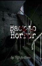 Back To Horror (Wattys 2017) by Rfkfictions