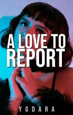 A Love to Report [Fin] by YGDara