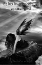Et lux in tenebris: in apocalypsi (SOSPESA PER IL MOMENTO) by GiuliaBenedetti9