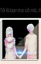(Giải _ Yết) Tôi là bạn trai cô mà...! by HashikoMika