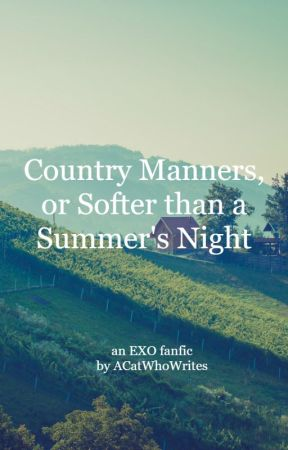 Country Manners, or Softer than a Summer's Night by ACatWhoWrites