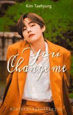 You Changed Me || KTH FF by infntbtsyeolliejin